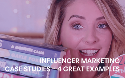 Influencer Marketing Case Studies – 4 great examples