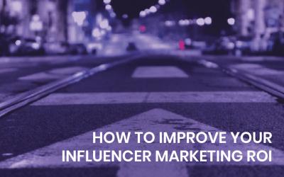 How to improve your influencer marketing ROI