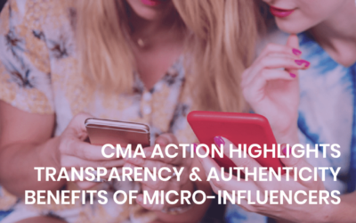 CMA action highlights transparency & authenticity benefits of micro-influencers