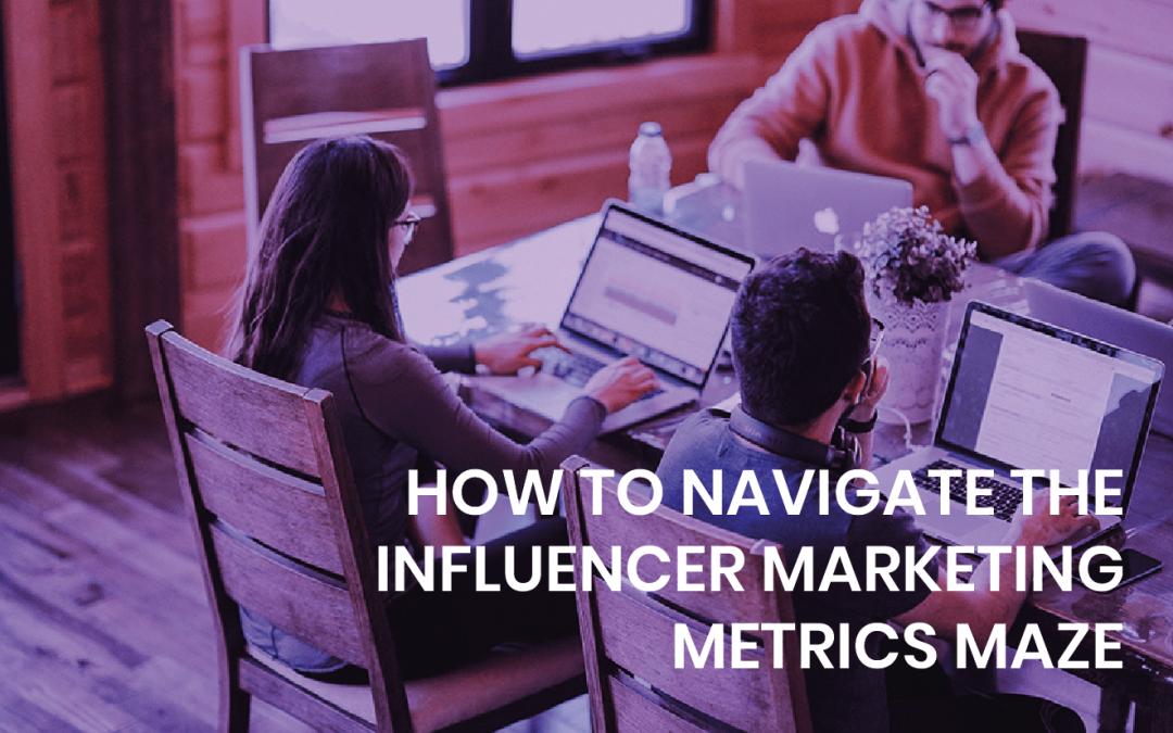 How to navigate the influencer marketing metrics maze