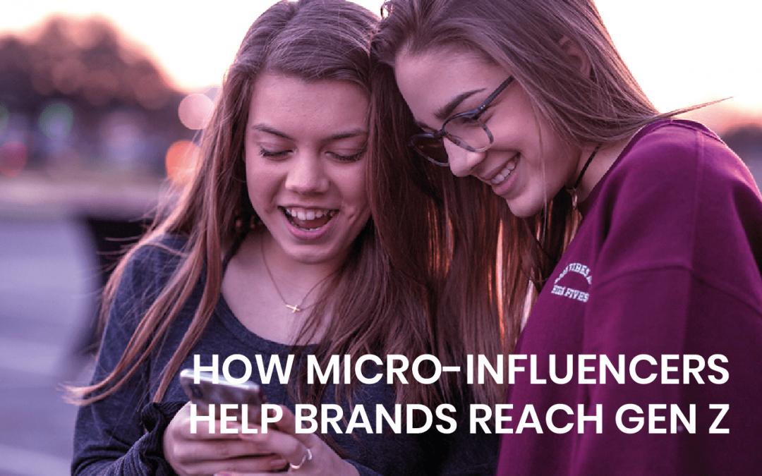 How micro-influencers help brands reach Gen Z
