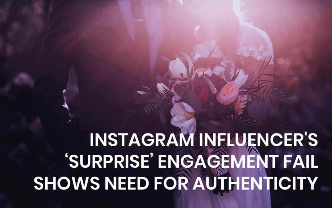 Instagram influencer's 'surprise' engagement fail shows need for authenticity